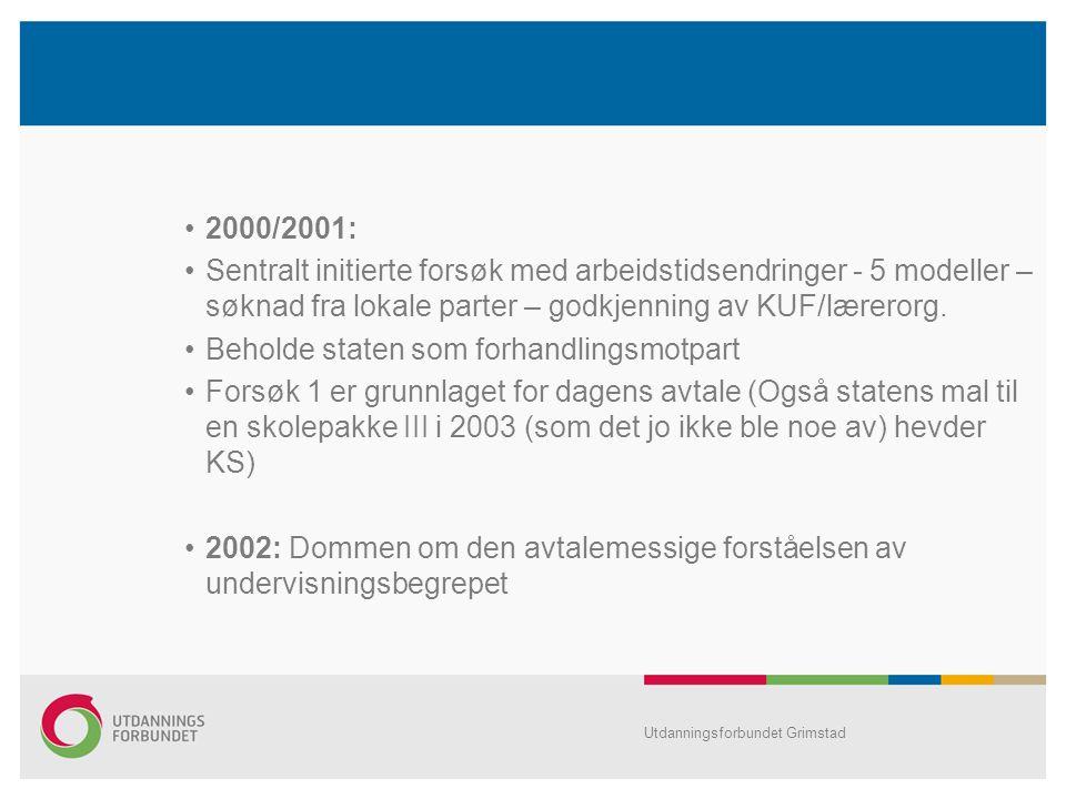 •2000/2001: •Sentralt initierte forsøk med arbeidstidsendringer - 5 modeller – søknad fra lokale parter – godkjenning av KUF/lærerorg. •Beholde staten