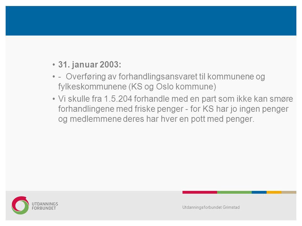 •31. januar 2003: •- Overføring av forhandlingsansvaret til kommunene og fylkeskommunene (KS og Oslo kommune) •Vi skulle fra 1.5.204 forhandle med en