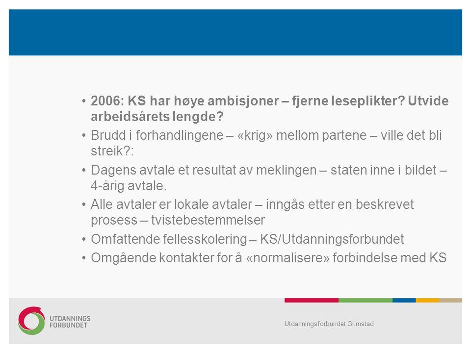 •2006: KS har høye ambisjoner – fjerne leseplikter? Utvide arbeidsårets lengde? •Brudd i forhandlingene – «krig» mellom partene – ville det bli streik