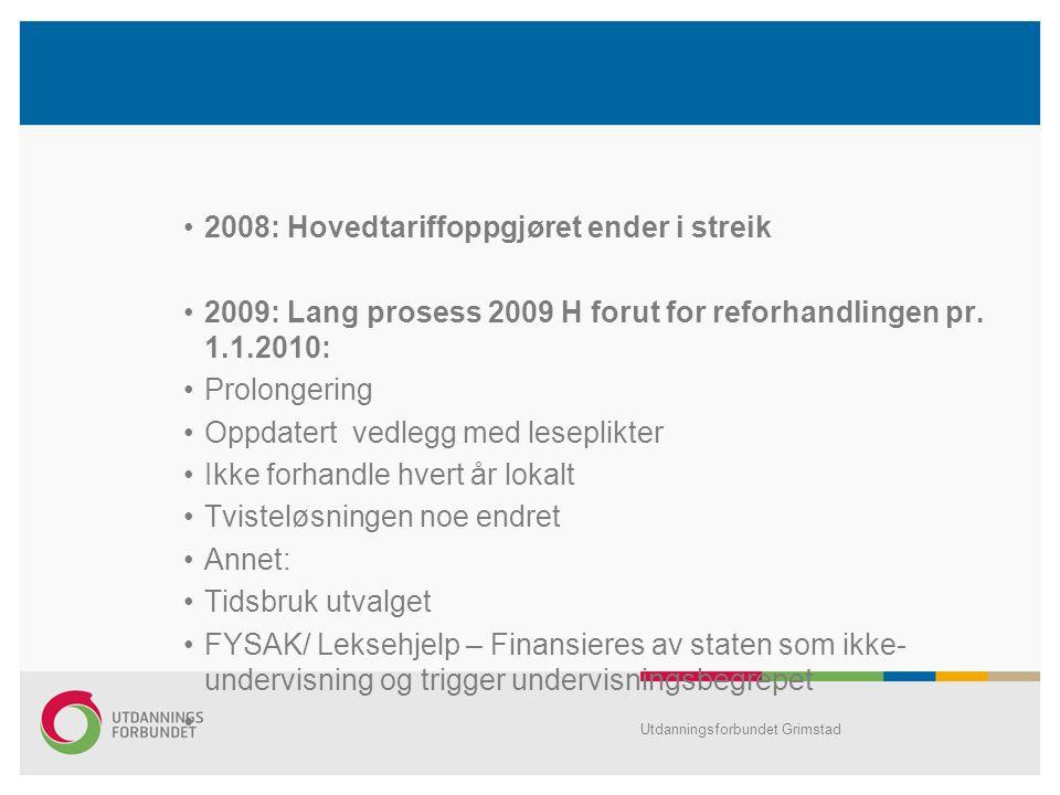 •2008: Hovedtariffoppgjøret ender i streik •2009: Lang prosess 2009 H forut for reforhandlingen pr. 1.1.2010: •Prolongering •Oppdatert vedlegg med les