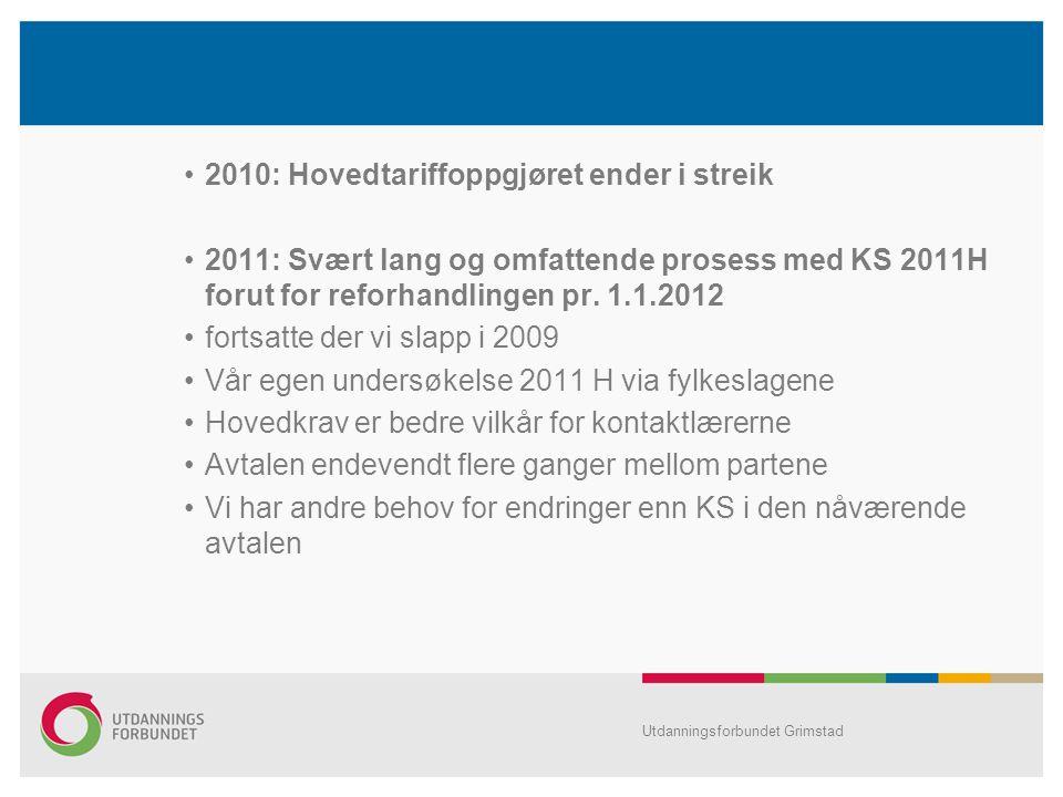 •2010: Hovedtariffoppgjøret ender i streik •2011: Svært lang og omfattende prosess med KS 2011H forut for reforhandlingen pr. 1.1.2012 •fortsatte der