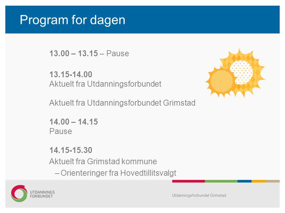 Program for dagen 13.00 – 13.15 – Pause 13.15-14.00 Aktuelt fra Utdanningsforbundet Aktuelt fra Utdanningsforbundet Grimstad 14.00 – 14.15 Pause 14.15