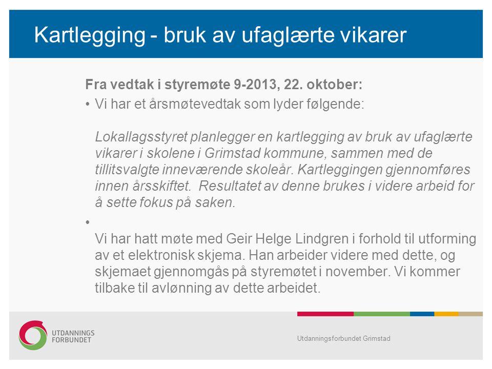 Kartlegging - bruk av ufaglærte vikarer Fra vedtak i styremøte 9-2013, 22. oktober: •Vi har et årsmøtevedtak som lyder følgende: Lokallagsstyret planl