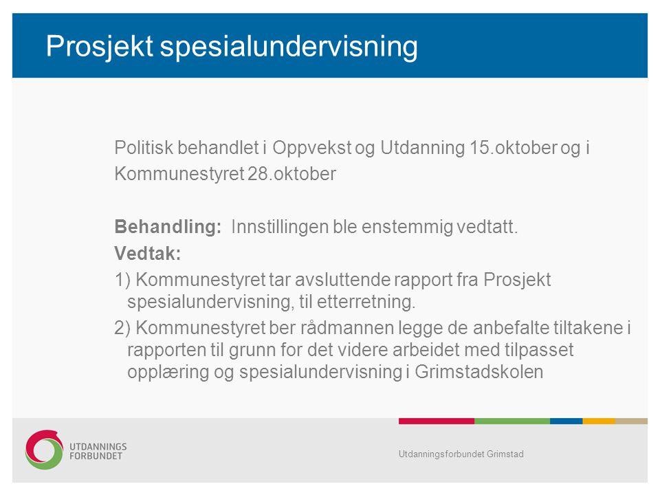 Utdanningsforbundet Grimstad Prosjekt spesialundervisning Politisk behandlet i Oppvekst og Utdanning 15.oktober og i Kommunestyret 28.oktober Behandli