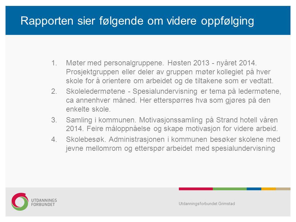 Rapporten sier følgende om videre oppfølging 1.Møter med personalgruppene. Høsten 2013 - nyåret 2014. Prosjektgruppen eller deler av gruppen møter kol