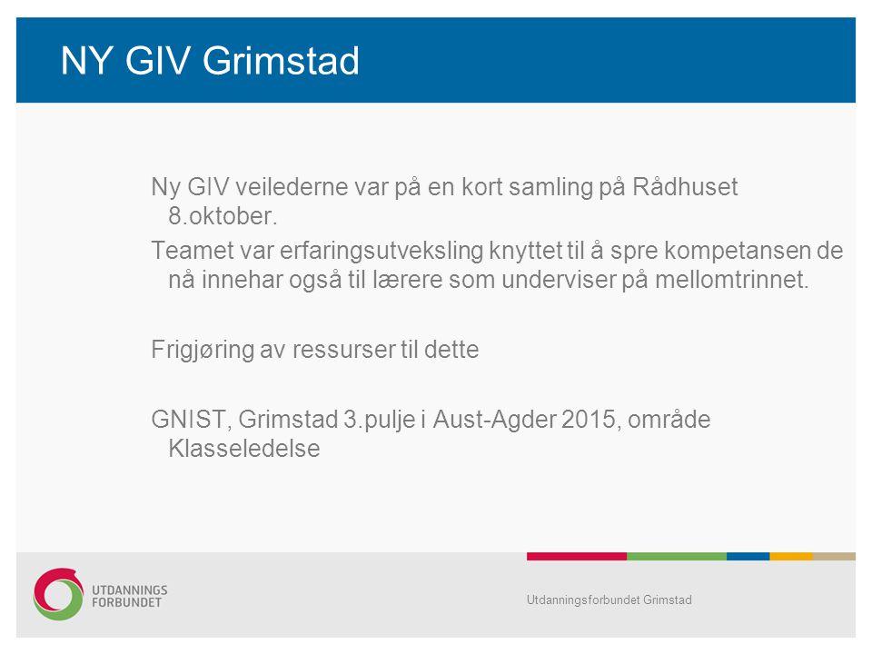 NY GIV Grimstad Ny GIV veilederne var på en kort samling på Rådhuset 8.oktober. Teamet var erfaringsutveksling knyttet til å spre kompetansen de nå in
