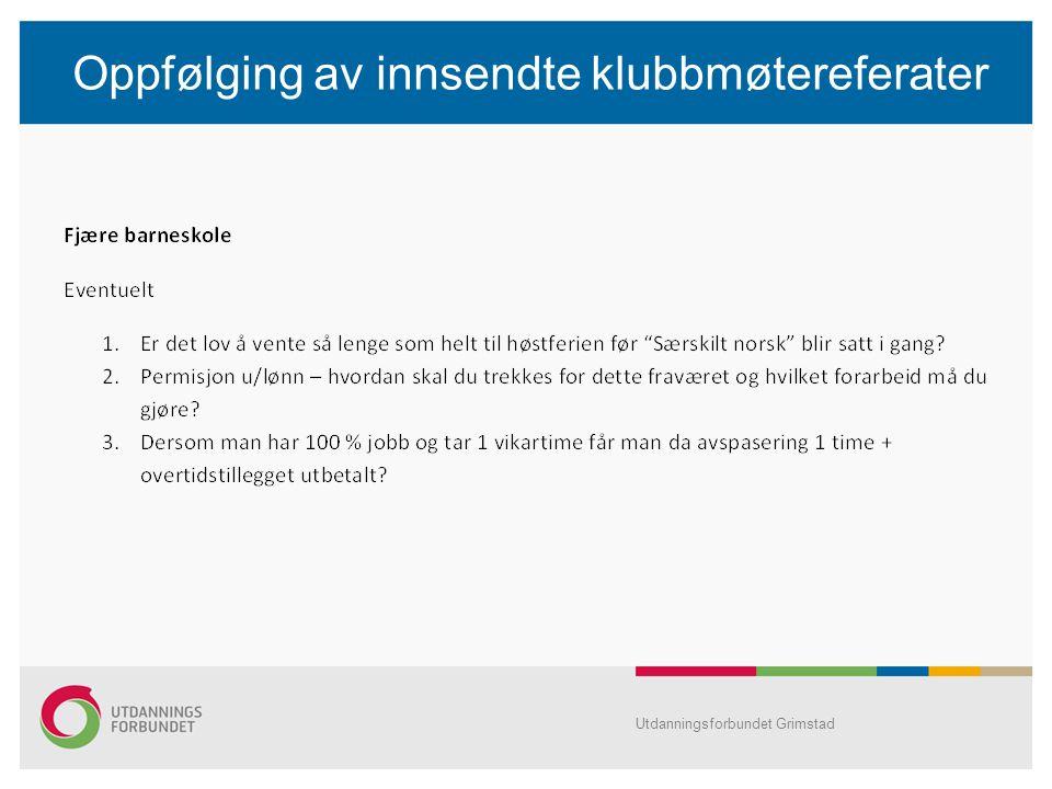 Oppfølging av innsendte klubbmøtereferater Utdanningsforbundet Grimstad •Særskilt norsk Spørsmålet er oversendt skolesjef.