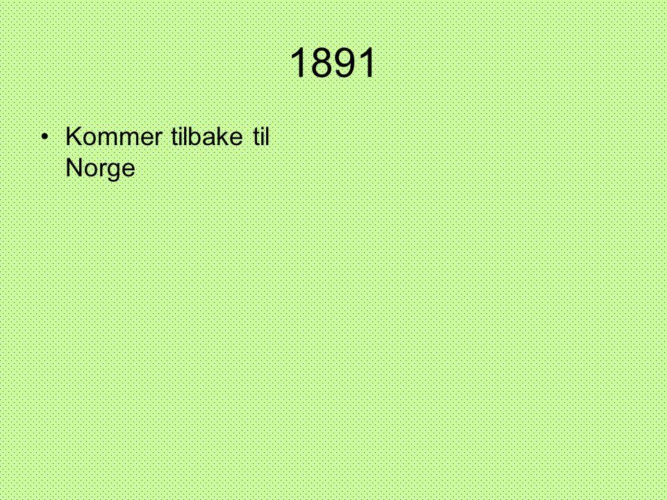 1891 •Kommer tilbake til Norge