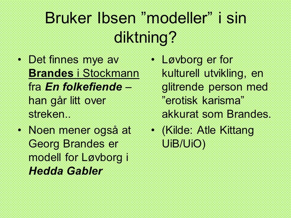 """Bruker Ibsen """"modeller"""" i sin diktning? •Det finnes mye av Brandes i Stockmann fra En folkefiende – han går litt over streken.. •Noen mener også at Ge"""