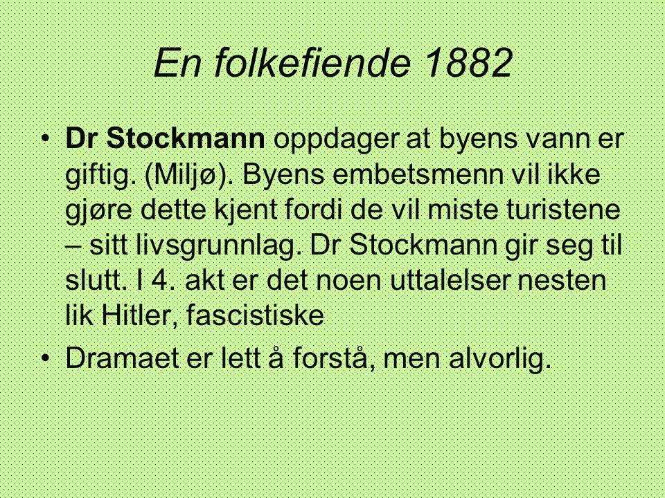 En folkefiende 1882 •Dr Stockmann oppdager at byens vann er giftig. (Miljø). Byens embetsmenn vil ikke gjøre dette kjent fordi de vil miste turistene