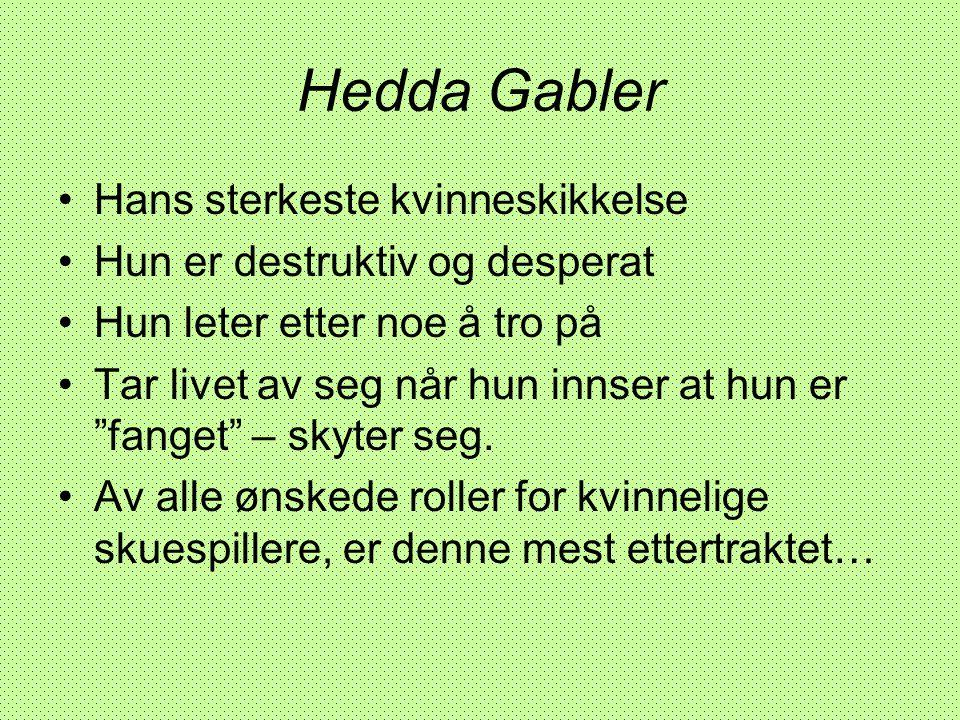 """Hedda Gabler •Hans sterkeste kvinneskikkelse •Hun er destruktiv og desperat •Hun leter etter noe å tro på •Tar livet av seg når hun innser at hun er """""""