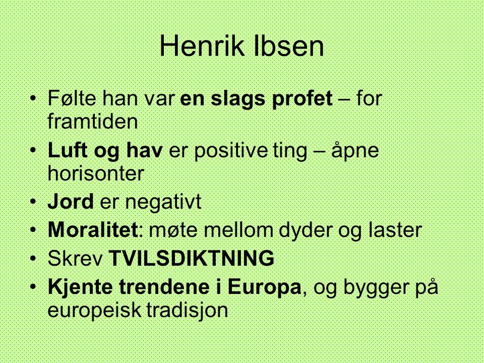 Henrik Ibsen •Følte han var en slags profet – for framtiden •Luft og hav er positive ting – åpne horisonter •Jord er negativt •Moralitet: møte mellom