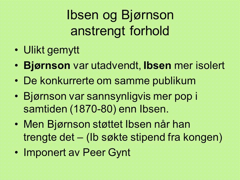 Ibsen og Bjørnson anstrengt forhold •Ulikt gemytt •Bjørnson var utadvendt, Ibsen mer isolert •De konkurrerte om samme publikum •Bjørnson var sannsynli
