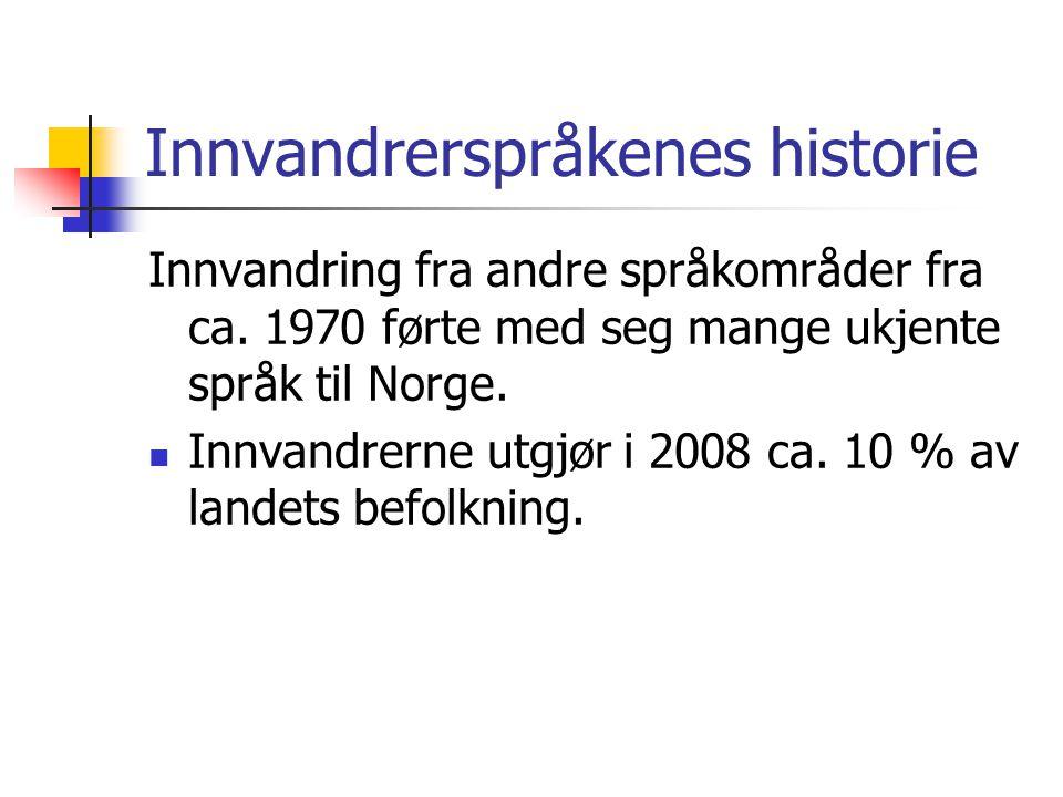 Innvandrerspråkenes historie Innvandring fra andre språkområder fra ca. 1970 førte med seg mange ukjente språk til Norge.  Innvandrerne utgjør i 2008