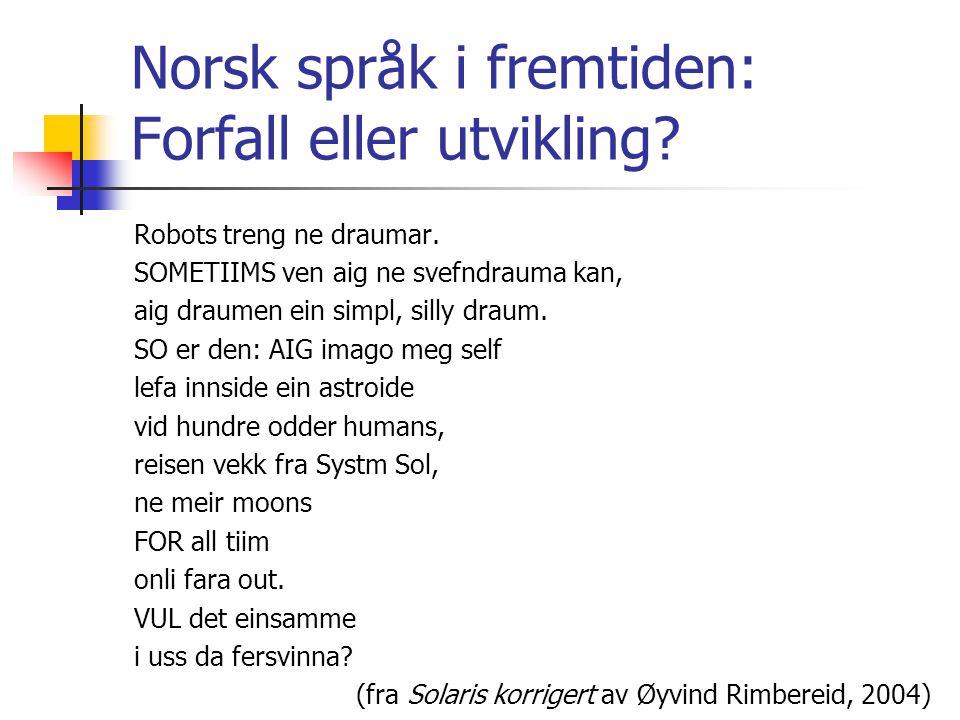 Norsk språk i fremtiden: Forfall eller utvikling? Robots treng ne draumar. SOMETIIMS ven aig ne svefndrauma kan, aig draumen ein simpl, silly draum. S