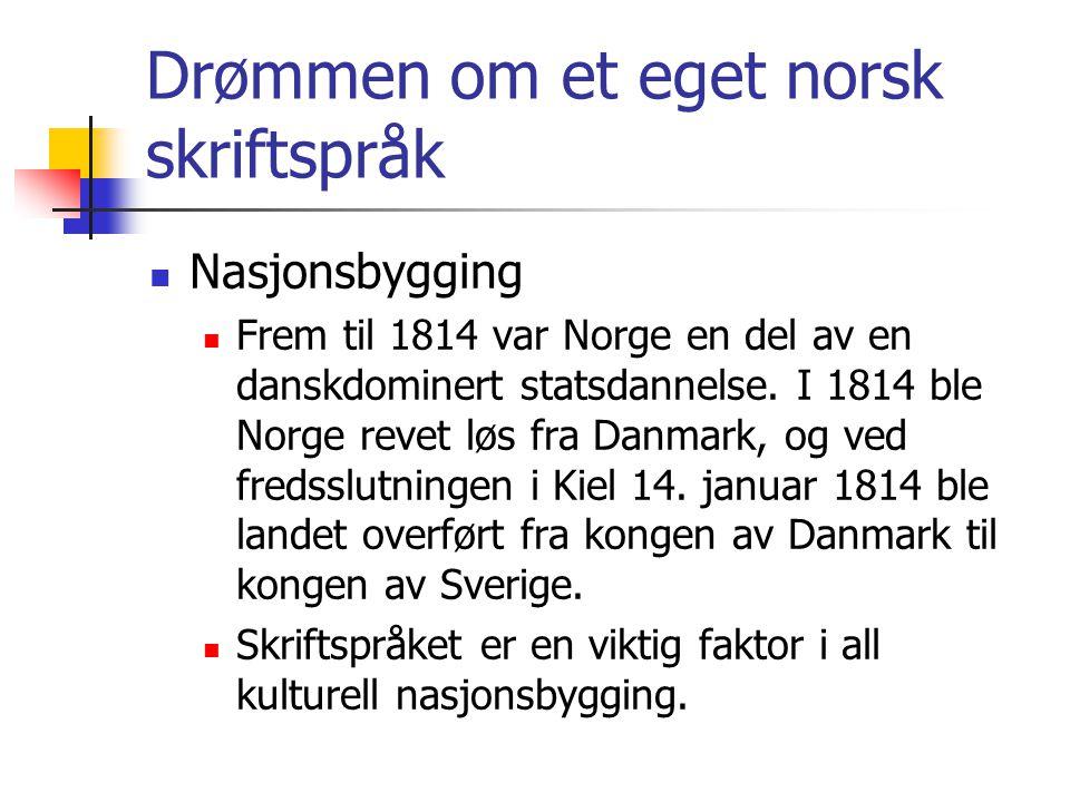 Drømmen om et eget norsk skriftspråk  Nasjonsbygging  Frem til 1814 var Norge en del av en danskdominert statsdannelse. I 1814 ble Norge revet løs f