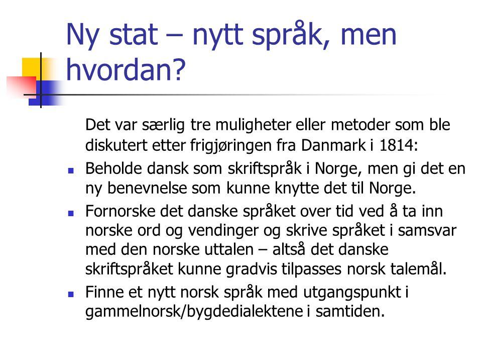 Ny stat – nytt språk, men hvordan? Det var særlig tre muligheter eller metoder som ble diskutert etter frigjøringen fra Danmark i 1814:  Beholde dans