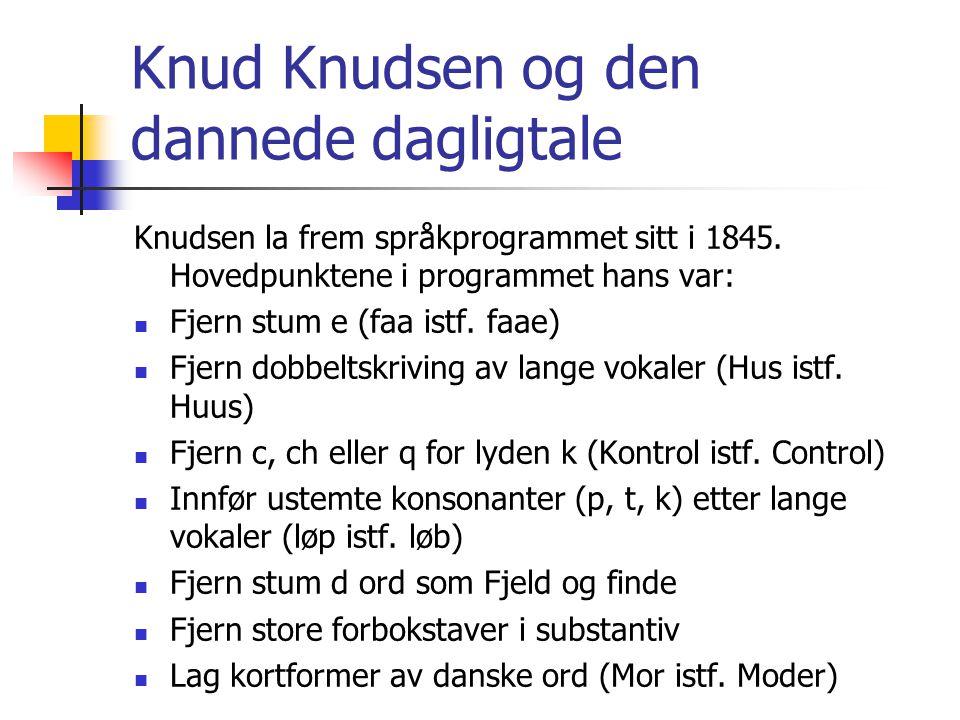 Knud Knudsen og den dannede dagligtale Knudsen la frem språkprogrammet sitt i 1845. Hovedpunktene i programmet hans var:  Fjern stum e (faa istf. faa