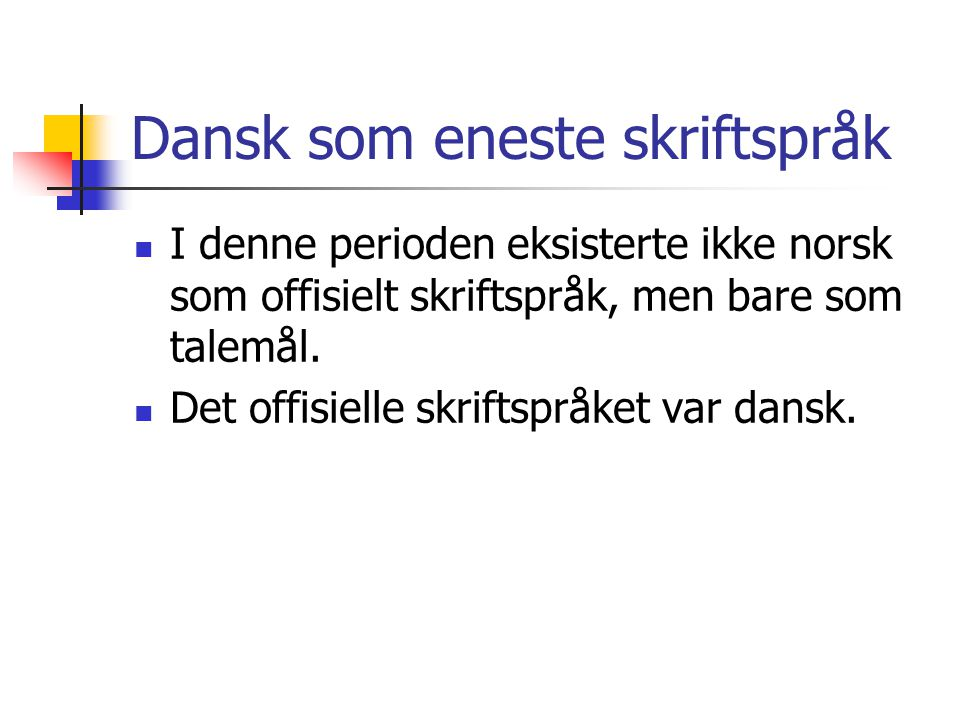 Moderne norsk  De fleste var enige om at vi trengte et eget norsk språk etter frigjøringen fra Danmark i 1814.