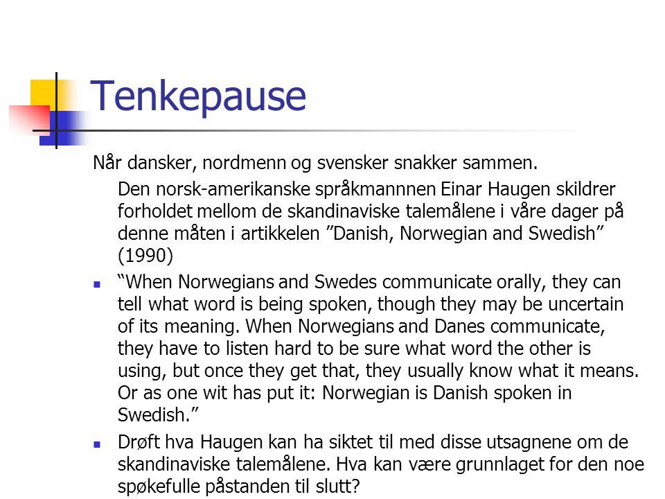 Tenkepause Når dansker, nordmenn og svensker snakker sammen. Den norsk-amerikanske språkmannnen Einar Haugen skildrer forholdet mellom de skandinavisk
