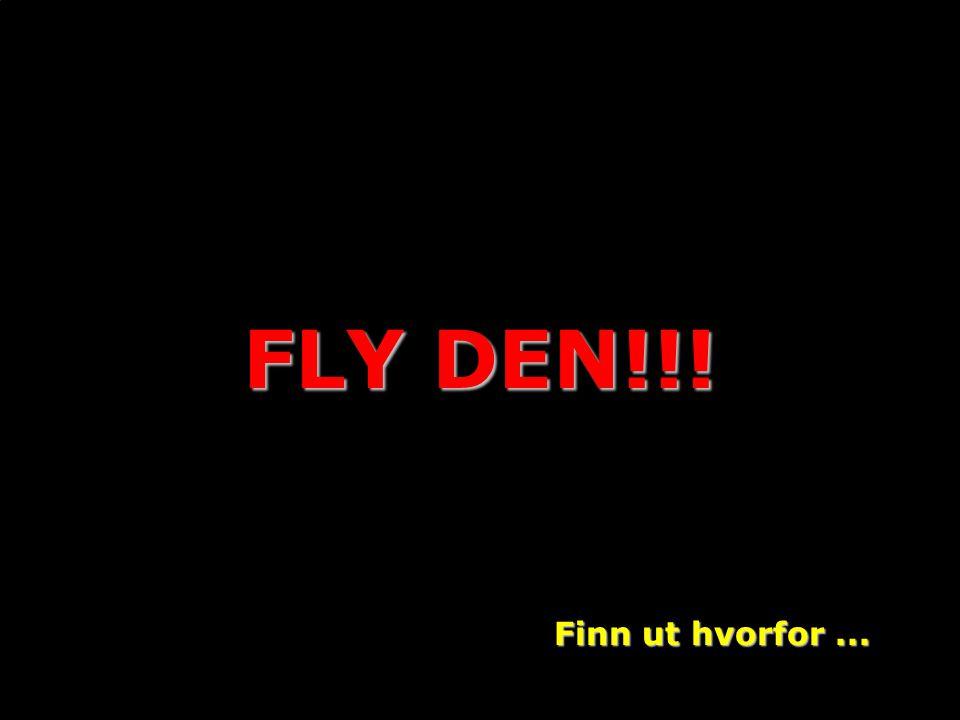 FLY DEN!!! Finn ut hvorfor...