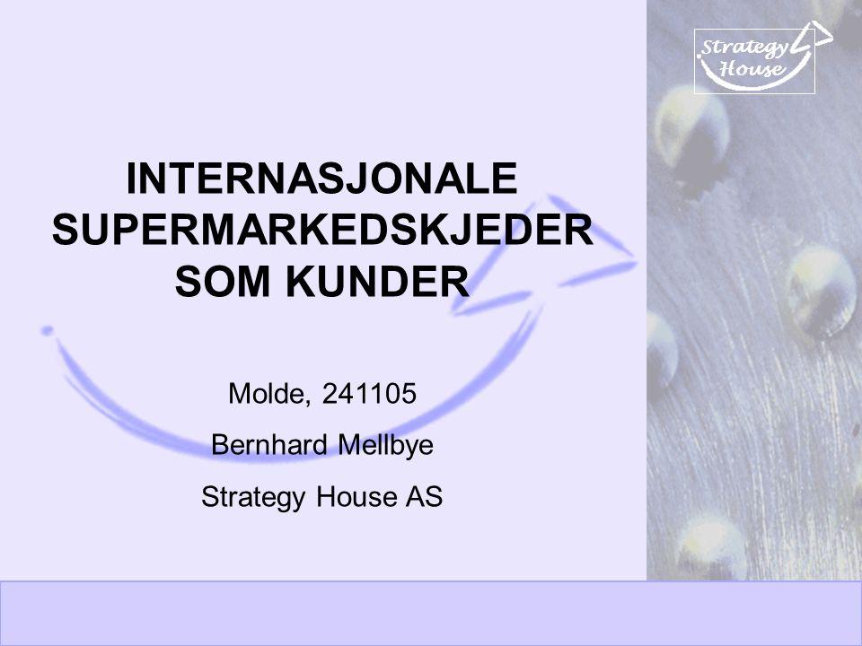 Strategy House INTERNASJONALE SUPERMARKEDSKJEDER SOM KUNDER Molde, 241105 Bernhard Mellbye Strategy House AS