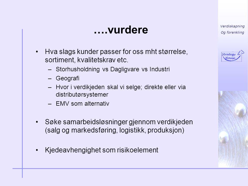 Verdiskapning Og forenkling ….vurdere •Hva slags kunder passer for oss mht størrelse, sortiment, kvalitetskrav etc. –Storhusholdning vs Dagligvare vs