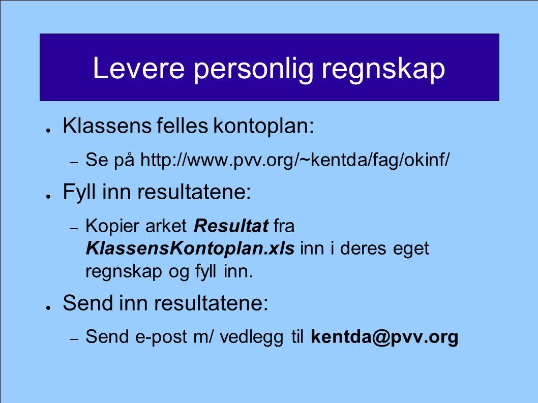Levere personlig regnskap ● Klassens felles kontoplan: – Se på http://www.pvv.org/~kentda/fag/okinf/ ● Fyll inn resultatene: – Kopier arket Resultat f