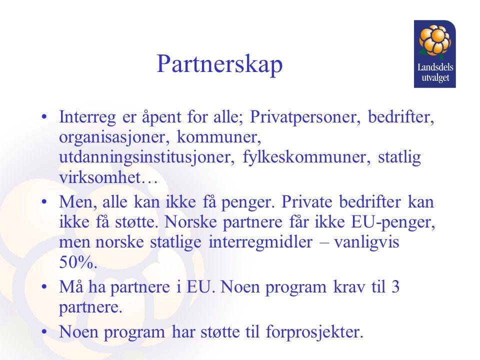 Partnerskap •Interreg er åpent for alle; Privatpersoner, bedrifter, organisasjoner, kommuner, utdanningsinstitusjoner, fylkeskommuner, statlig virksomhet… •Men, alle kan ikke få penger.