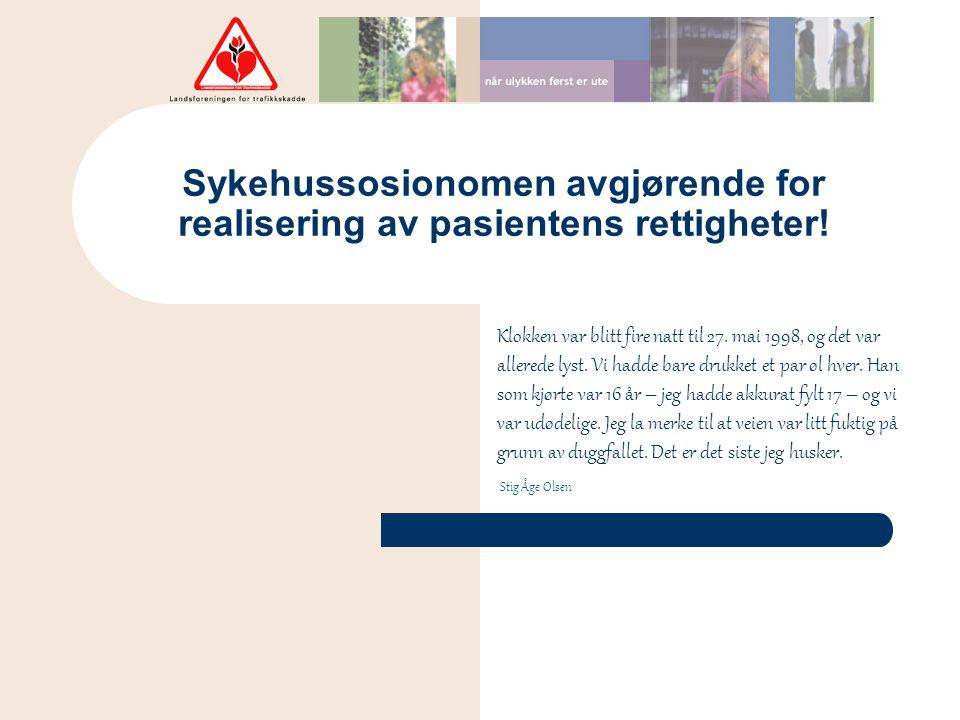 Sykehussosionomen avgjørende for realisering av pasientens rettigheter! Stig Åge Olsen Klokken var blitt fire natt til 27. mai 1998, og det var allere