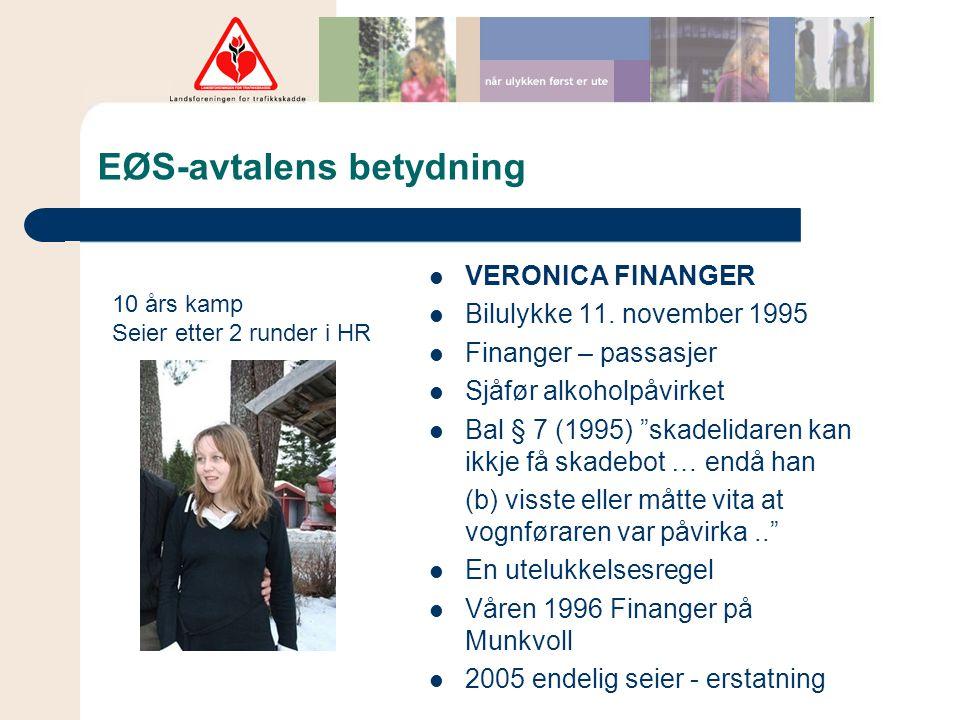 """EØS-avtalens betydning  VERONICA FINANGER  Bilulykke 11. november 1995  Finanger – passasjer  Sjåfør alkoholpåvirket  Bal § 7 (1995) """"skadelidare"""