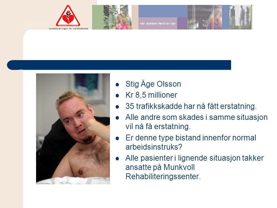  Stig Åge Olsson  Kr 8,5 millioner  35 trafikkskadde har nå fått erstatning.  Alle andre som skades i samme situasjon vil nå få erstatning.  Er d