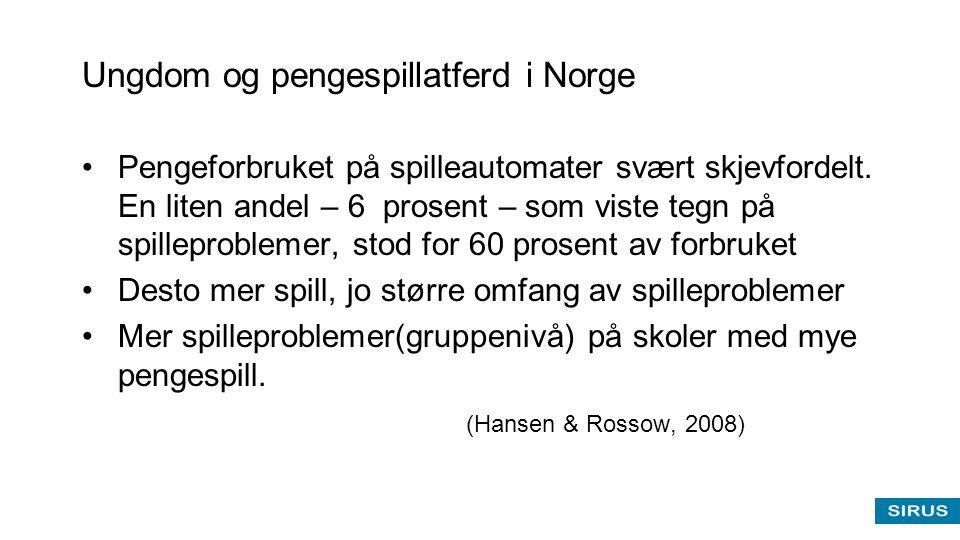 Ungdom og pengespillatferd i Norge •Pengeforbruket på spilleautomater svært skjevfordelt. En liten andel – 6 prosent – som viste tegn på spilleproblem