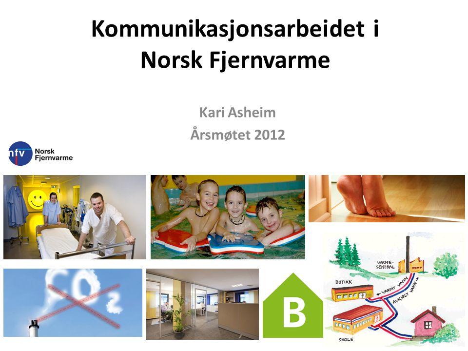 Kommunikasjonsarbeidet i Norsk Fjernvarme Kari Asheim Årsmøtet 2012