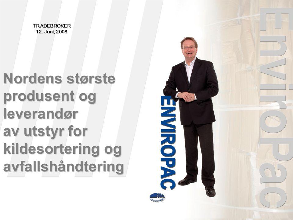 TRADEBROKER 12. Juni, 2008 Nordens største produsent og leverandør av utstyr for kildesortering og avfallshåndtering