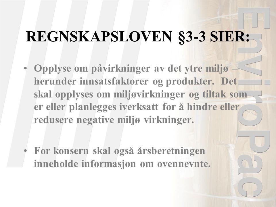 REGNSKAPSLOVEN §3-3 SIER: •Opplyse om påvirkninger av det ytre miljø – herunder innsatsfaktorer og produkter. Det skal opplyses om miljøvirkninger og