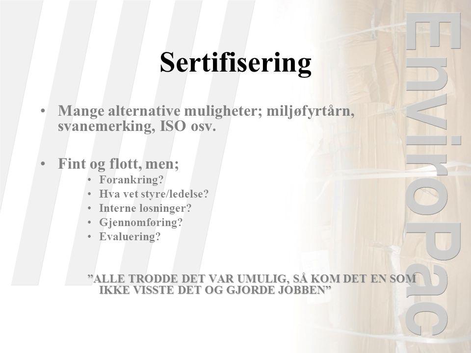 Sertifisering •Mange alternative muligheter; miljøfyrtårn, svanemerking, ISO osv. •Fint og flott, men; •Forankring? •Hva vet styre/ledelse? •Interne l
