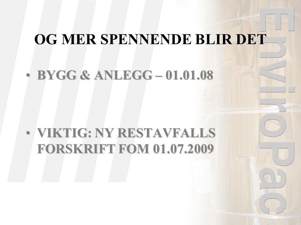 OG MER SPENNENDE BLIR DET •BYGG & ANLEGG – 01.01.08 •VIKTIG: NY RESTAVFALLS FORSKRIFT FOM 01.07.2009