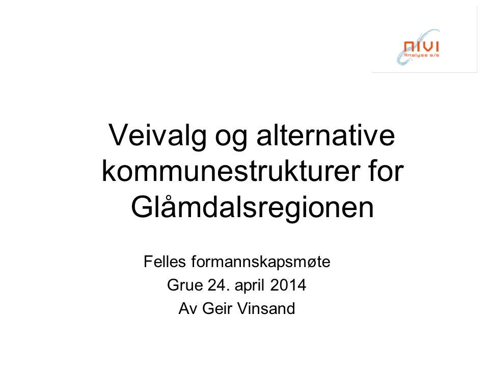 Veivalg og alternative kommunestrukturer for Glåmdalsregionen Felles formannskapsmøte Grue 24.
