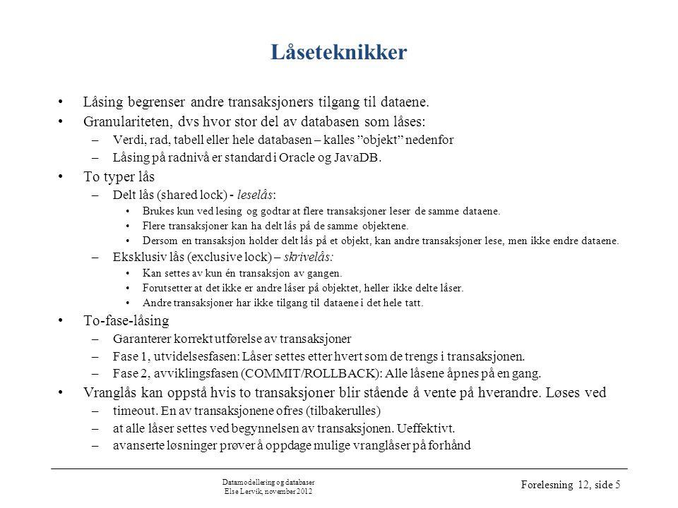 Datamodellering og databaser Else Lervik, november 2012 Forelesning 12, side 5 Låseteknikker •Låsing begrenser andre transaksjoners tilgang til dataene.