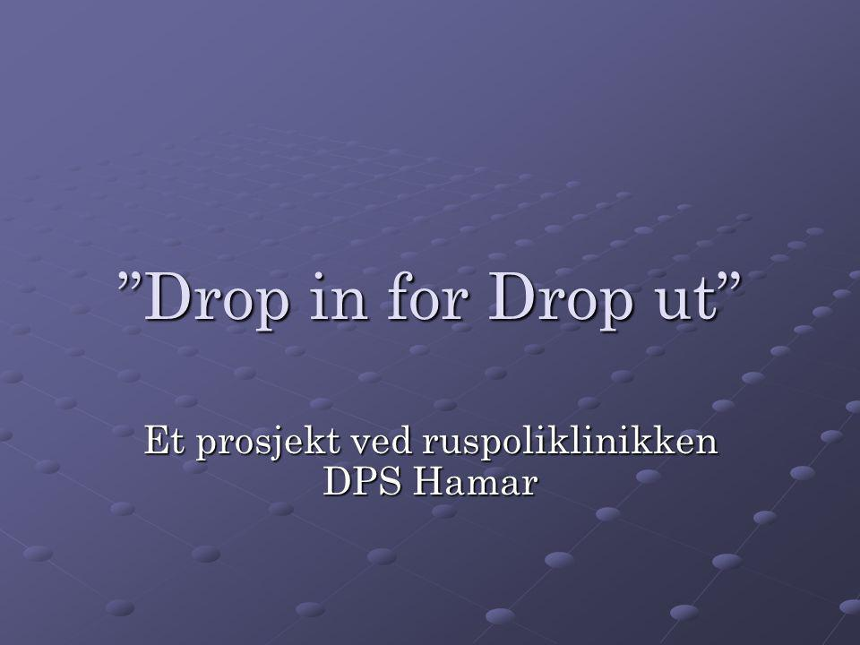 Drop in for Drop ut Et prosjekt ved ruspoliklinikken DPS Hamar