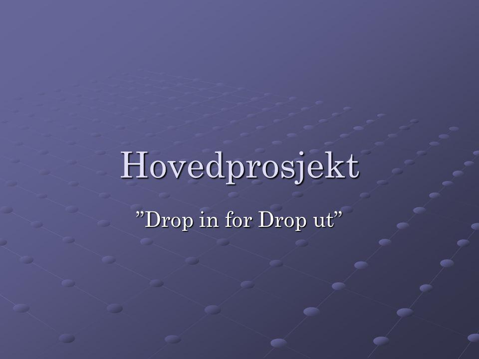 """Hovedprosjekt """"Drop in for Drop ut"""""""