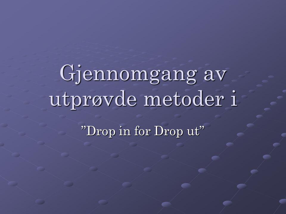 """Gjennomgang av utprøvde metoder i """"Drop in for Drop ut"""""""