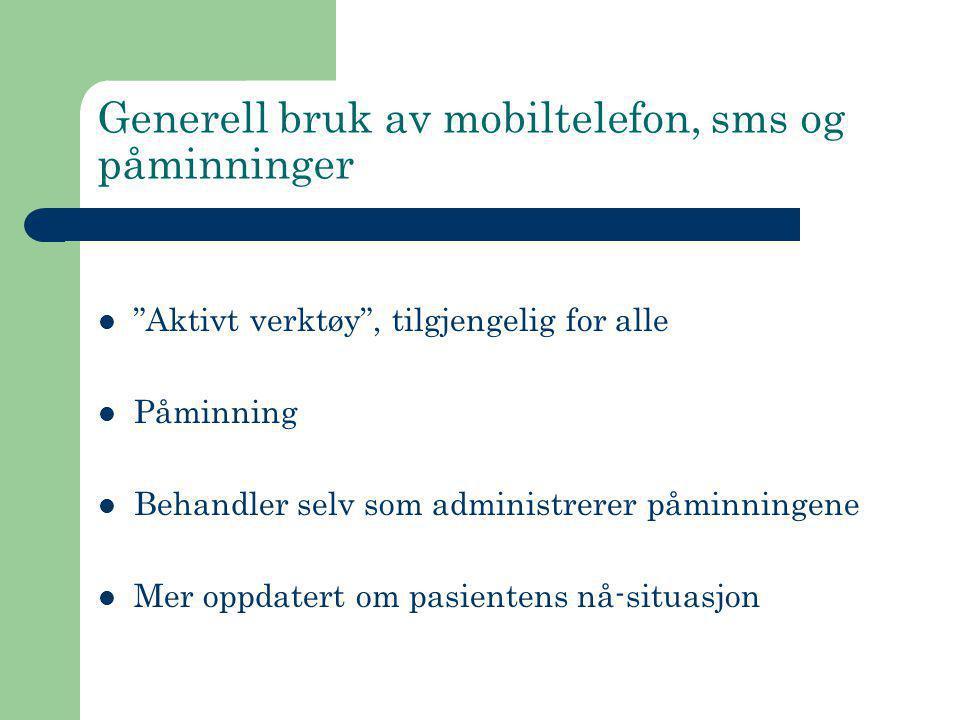 """Generell bruk av mobiltelefon, sms og påminninger  """"Aktivt verktøy"""", tilgjengelig for alle  Påminning  Behandler selv som administrerer påminningen"""