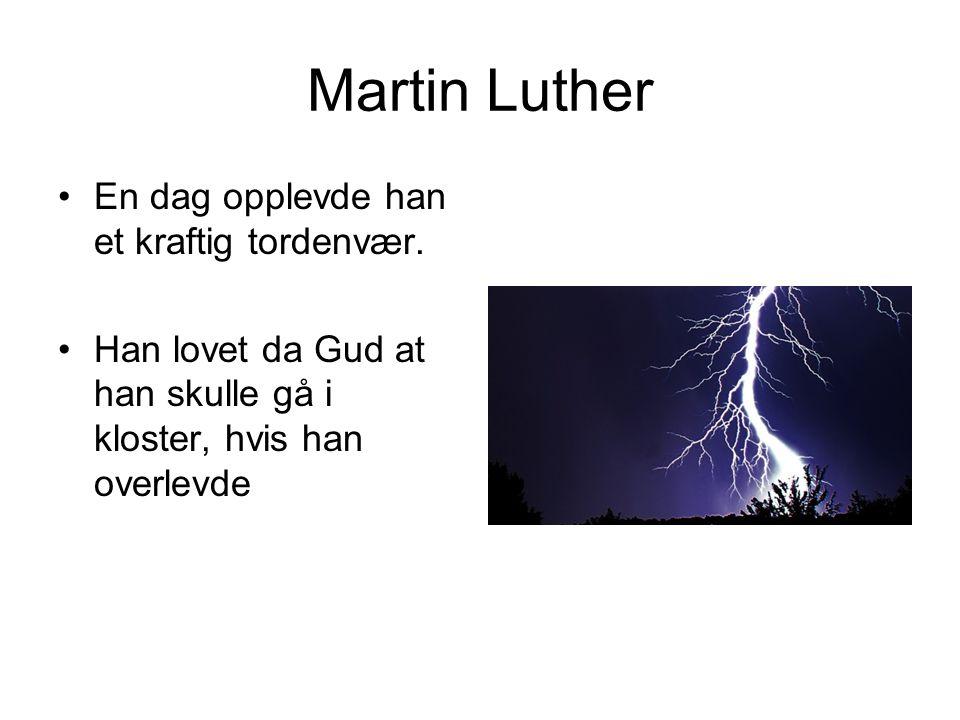 Martin Luther •En dag opplevde han et kraftig tordenvær. •Han lovet da Gud at han skulle gå i kloster, hvis han overlevde
