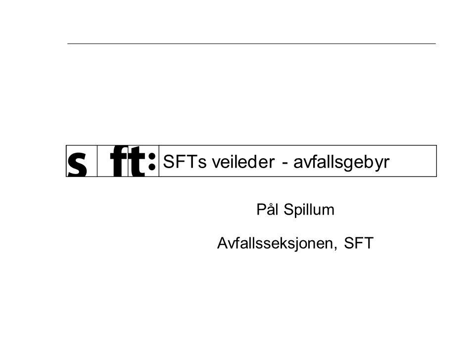 SFTs veileder - avfallsgebyr Pål Spillum Avfallsseksjonen, SFT