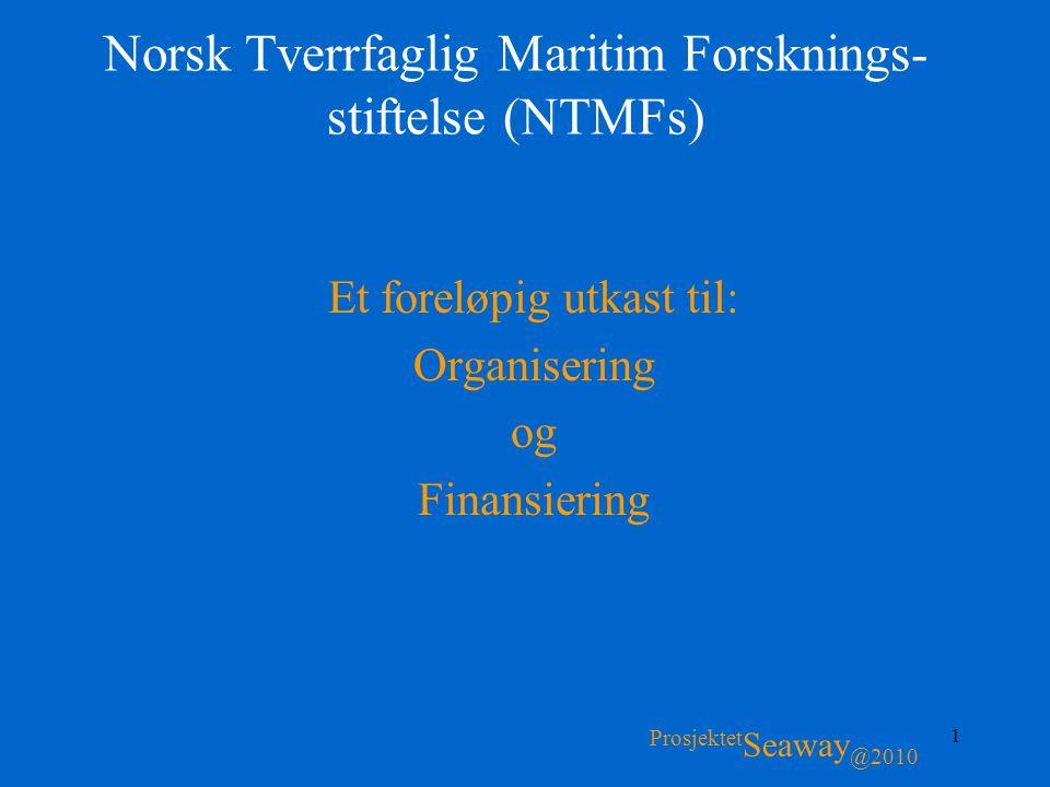 1 Norsk Tverrfaglig Maritim Forsknings- stiftelse (NTMFs) Et foreløpig utkast til: Organisering og Finansiering Prosjektet Seaway @2010