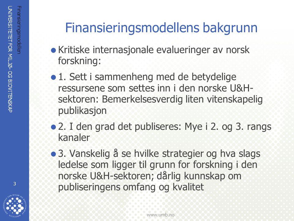UNIVERSITETET FOR MILJØ- OG BIOVITENSKAP www.umb.no Finansieringsmodellen 3 Finansieringsmodellens bakgrunn  Kritiske internasjonale evalueringer av norsk forskning:  1.