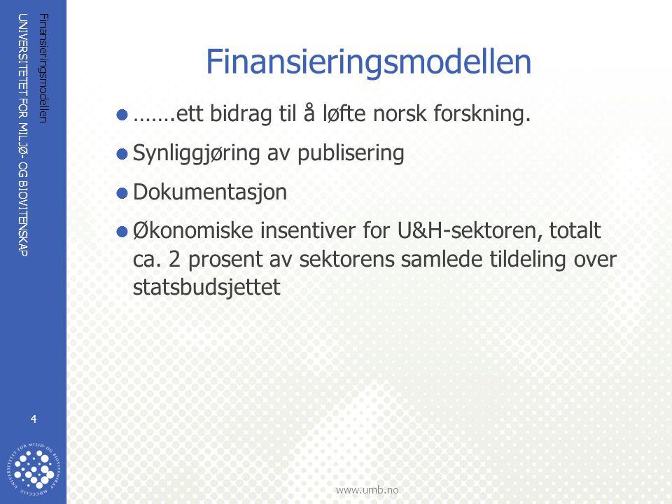 UNIVERSITETET FOR MILJØ- OG BIOVITENSKAP www.umb.no Finansieringsmodellen 4  …….ett bidrag til å løfte norsk forskning.