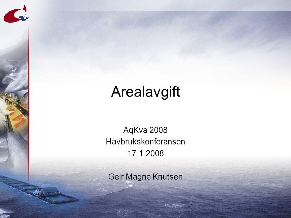 Arealavgift AqKva 2008 Havbrukskonferansen 17.1.2008 Geir Magne Knutsen